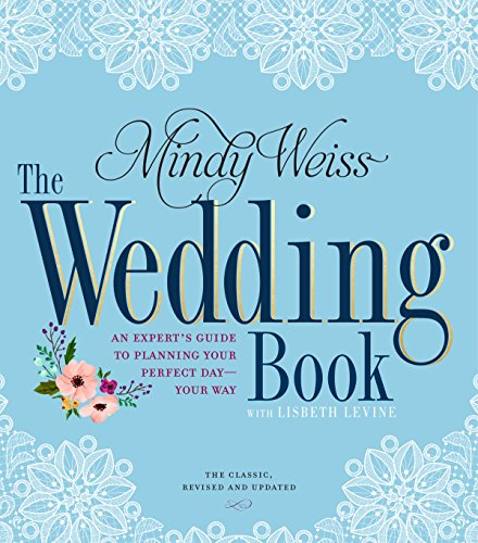 The Wedding Book, 2nd Edition: An Expert's Guide to Planning Your Perfect Day, Your Way