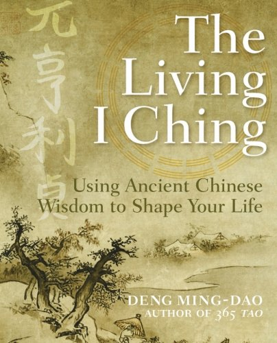 The Living I Ching: Using Ancient Chinese Wisdom to Shape Your Life von HarperOne
