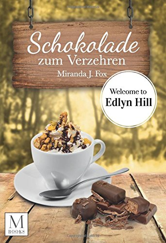 Schokolade zum Verzehren: Welcome To Ellyn Hill (Welcome To Edlyn Hill) von CreateSpace Independent Publishing Platform