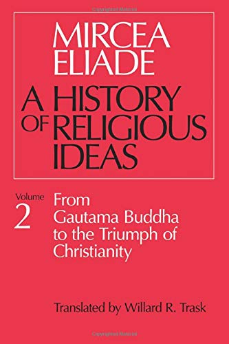 History of Religious Ideas, Volume 2: From Gautama Buddha to the Triumph of Christianity von University of Chicago Press