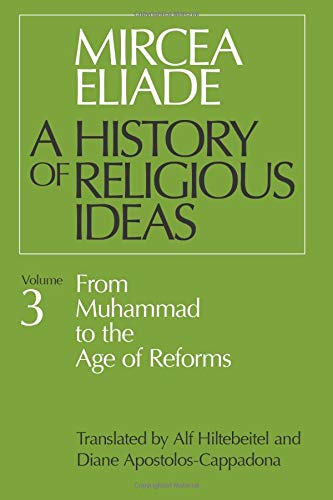History of Religious Ideas, Volume 3: From Muhammad to the Age of Reforms von University of Chicago Press