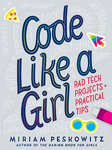 Code Like a Girl: Rad Tech Projects and Practical Tips von Knopf Books for Young Readers