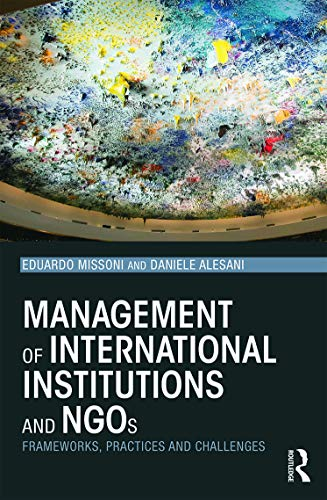 Management of International Institutions and NGOs: Frameworks, practices and challenges von Routledge