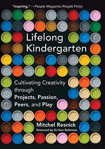 Lifelong Kindergarten: Cultivating Creativity through Projects, Passion, Peers, and Play (Mit Press) von The MIT Press