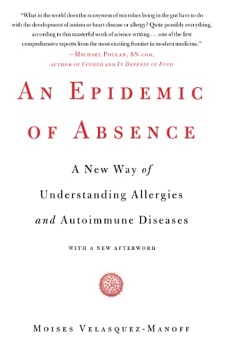 An Epidemic of Absence: A New Way of Understanding Allergies and Autoimmune Diseases