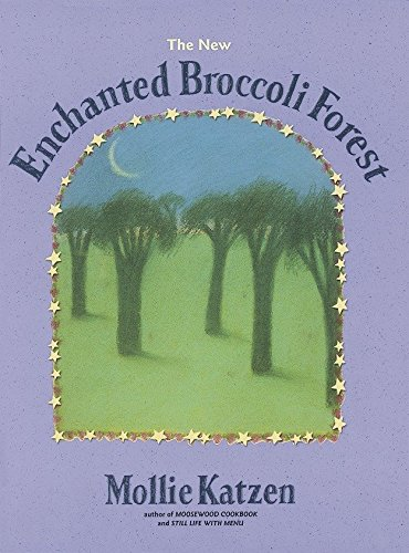 The New Enchanted Broccoli Forest: And Other Timeless Delicacies (Mollie Katzen's Classic Cooking (Paperback))