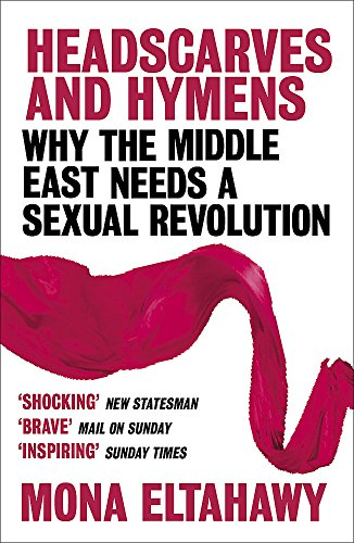 Headscarves and Hymens: Why the Middle East Needs a Sexual Revolution von Orion Publishing Group
