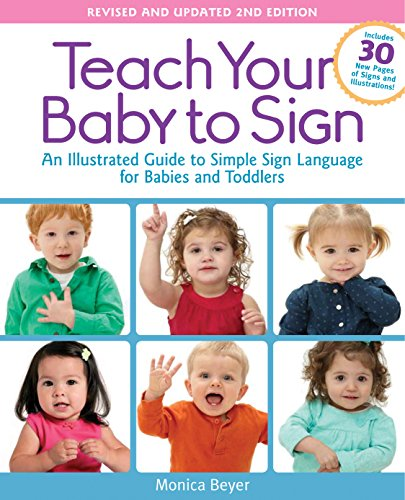 Teach Your Baby to Sign, Revised and Updated 2nd Edition: An Illustrated Guide to Simple Sign Language for Babies and Toddlers - Includes 30 New Pages of Signs and Illustrations! von Fair Winds Press