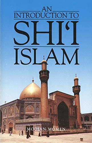 An Introduction to Shi`i Islam: The History and Doctrines of Twelver Shi`ism von Yale University Press