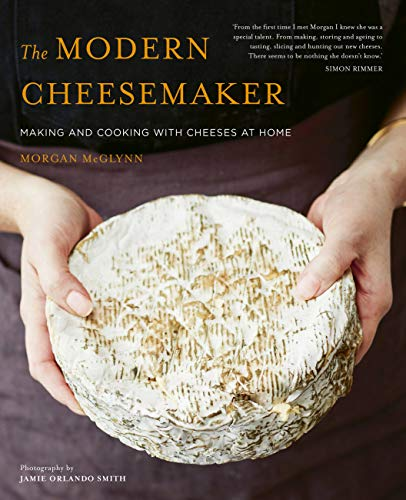 The Modern Cheesemaker: Making and Cooking with Cheeses at Home von JACQUI SMALL