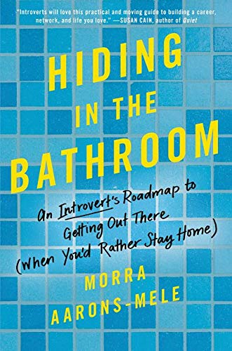 Hiding in the Bathroom: An Introvert's Roadmap to Getting Out There (When You'd Rather Stay Home) von Dey Street Books