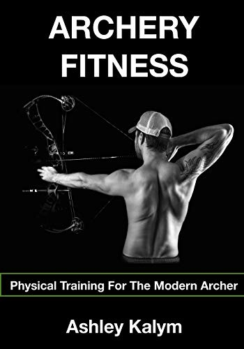 Archery Fitness: Physical Training for The Modern Archer von Createspace Independent Publishing Platform