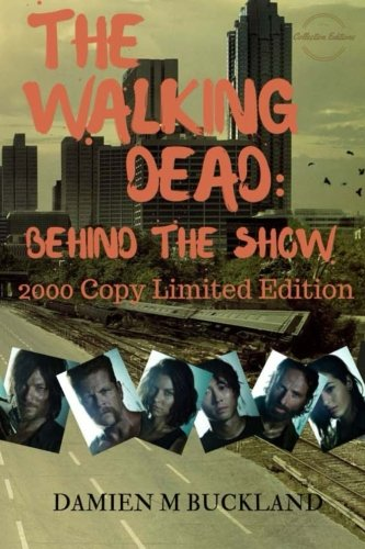 The Walking Dead: Behind The Show: 2000 Copy Limited Edition (Collection Editions) von CreateSpace Independent Publishing Platform