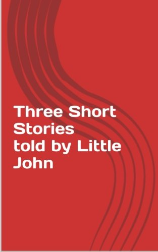 Three Short Stories told by Little John von CreateSpace Independent Publishing Platform