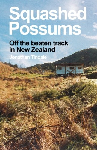 Squashed Possums: Off the beaten track in New Zealand von CreateSpace Independent Publishing Platform