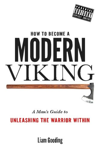 How To Become A Modern Viking: A Man's Guide To Unleashing The Warrior Within von CreateSpace Independent Publishing Platform