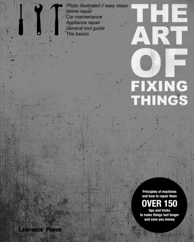 The  Art of Fixing Things, principles of machines, and how to repair them: 150 tips and tricks to make things last longer, and save you money. von CreateSpace Independent Publishing Platform