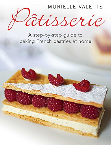 Patisserie: A Step-by-step Guide to Baking French Pastries at Home von Constable