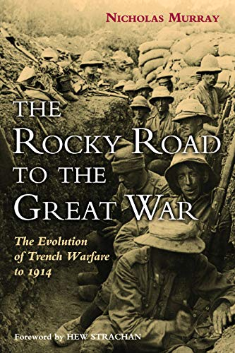 Murray, N: Rocky Road To The Great War: The Evolution of Trench Warfare to 1914