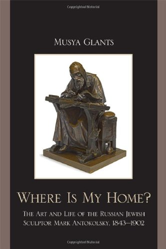 Where Is My Home?: The Art and Life of the Russian-Jewish Sculptor Mark Antokolsky, 1843-1902 von LEXINGTON BOOKS