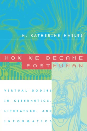 How We Became Posthuman: Virtual Bodies in Cybernetics, Literature, and Informatics von University of Chicago Press
