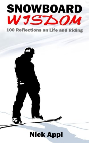 Snowboard Wisdom: 100 Reflections on Life and Riding von CreateSpace Independent Publishing Platform