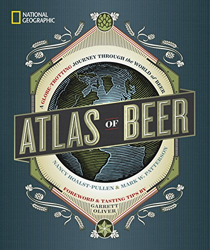 National Geographic Atlas of Beer: A Globe-Trotting Journey Through the World of Beer von National Geographic