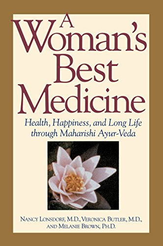 A Woman's Best Medicine: Health, Happiness, and Long Life through Maharishi Ayur-Veda: Health, Happiness and Long Life Through Ayur-veda