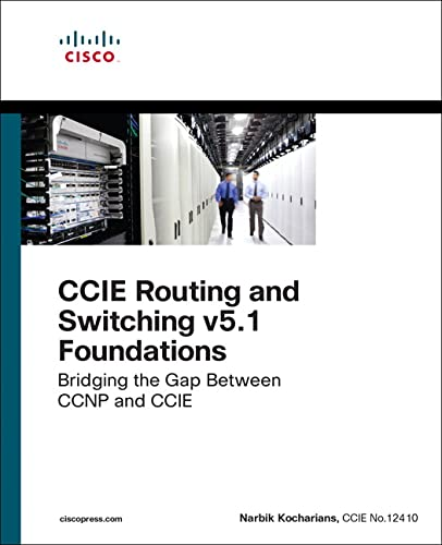 CCIE Routing and Switching v5.1 Foundations: Bridging the Gap Between CCNP and CCIE (Practical Studies)