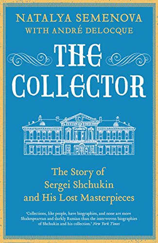 The Collector: The Story of Sergei Shchukin and His Lost Masterpieces von Yale University Press