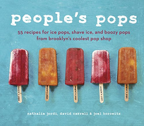 People's Pops: 55 Recipes for Ice Pops, Shave Ice, and Boozy Pops from Brooklyn's Coolest Pop Shop [A Cookbook] von Ten Speed Press