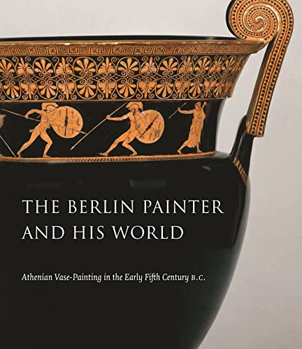 The Berlin Painter and His World: Athenian Vase-Painting in the Early Fifth Century B.C. von Yale University Press