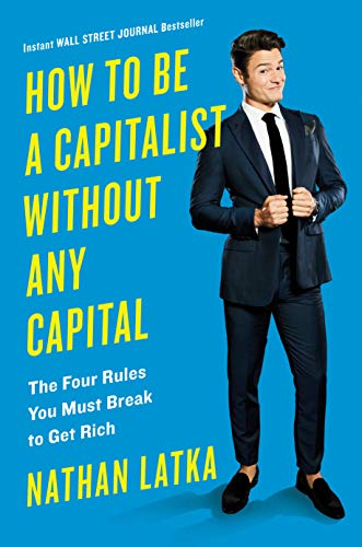 How to Be a Capitalist Without Any Capital: The Four Golden Rules You Must Break To Get Rich von Portfolio