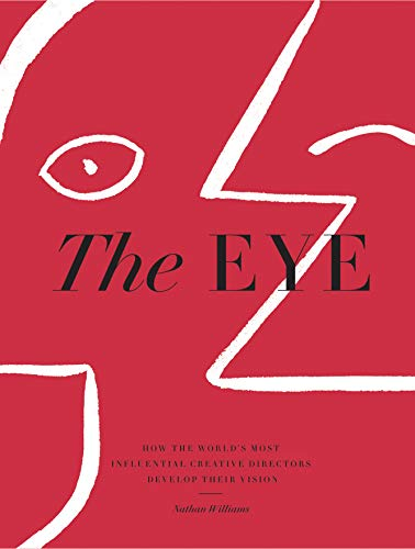 The Eye: How the World's Most Influential Creative Directors Develop Their Vision von Workman Publishing
