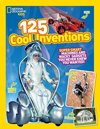 125 Cool Inventions: Supersmart Machines and Wacky Gadgets You Never Knew You Wanted! (National Geographic Kids) von National Geographic Children's Books