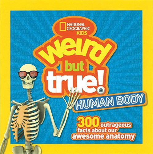 Weird But True Human Body: 300 Outrageous Facts about Your Awesome Anatomy (National Geographic Kids Weird but True) von National Geographic Children's Books