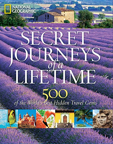 Secret Journeys of a Lifetime: 500 of the World's Best Hidden Travel Gems (National Geographic) von National Geographic