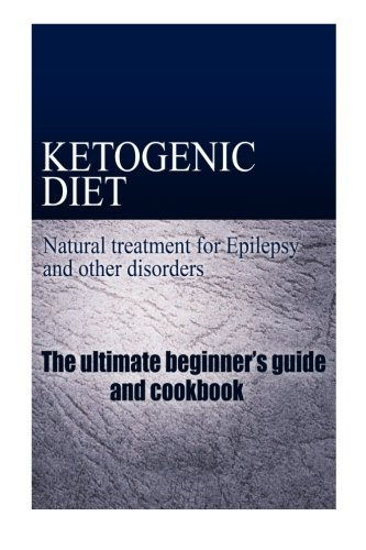 Ketogenic Diet - Natural treatment for Epilepsy and other disorders: The beginner's guide and cookbook von CreateSpace Independent Publishing Platform
