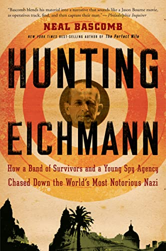 Hunting Eichmann: How a Band of Survivors and a Young Spy Agency Chased Down the World's Most Notorious Nazi von Mariner Books