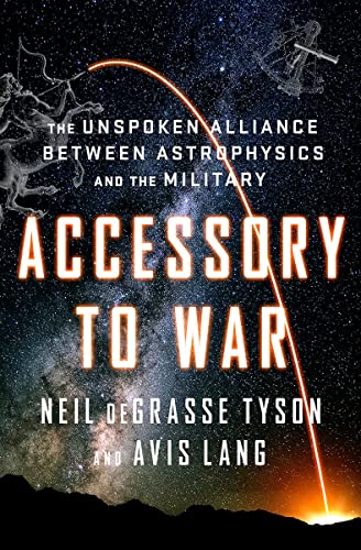 Accessory to War: The Unspoken Alliance Between Astrophysics and the Military von Norton
