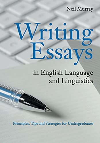 Writing Essays in English Language and Linguistics: Principles, Tips and Strategies for Undergraduates