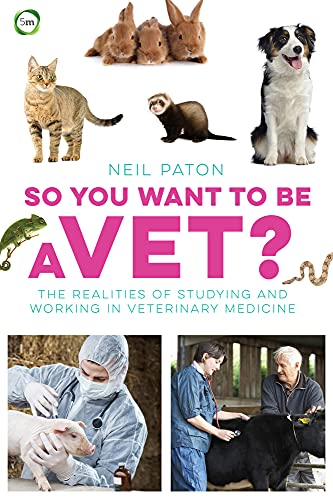 So You Want to be a Vet: The Realities of Studying and Working in Veterinary Medicine von 5m Publishing