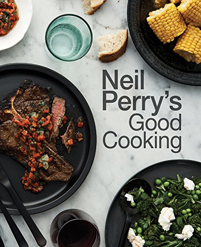 Neil Perry's Good Cooking von Murdoch Books