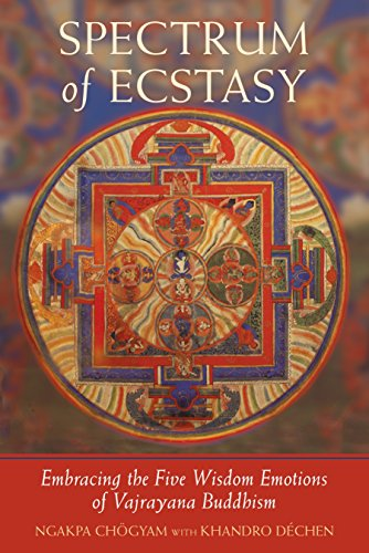 Spectrum of Ecstasy: Embracing the Five Wisdom Emotions of Vajrayana Buddhism