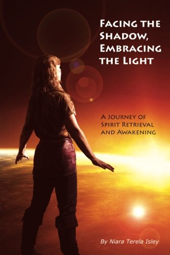 Facing the Shadow, Embracing the Light: A Journey of Spirit Retrieval and Awakening von CreateSpace Independent Publishing Platform