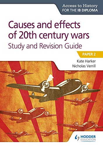 Access to History for the IB Diploma: Causes and effects of 20th century wars Study and Revision Guide: Paper 2 von Hodder Education