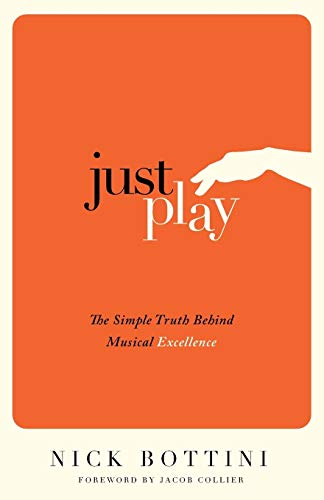 Just Play: The Simple Truth Behind Musical Excellence von Rethink Press