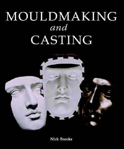 Mouldmaking and Casting: A Technical Manual von The Crowood Press Ltd
