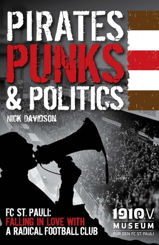 Pirates, Punks & Politics: FC St. Pauli: Falling in Love with a Radical Football Club von SportsBooks Ltd