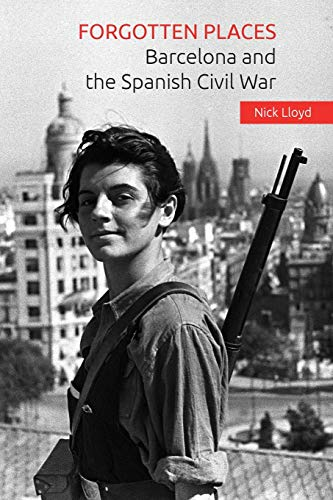 Forgotten Places: Barcelona and the Spanish Civil War von CreateSpace Independent Publishing Platform